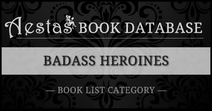 Badass Heroines Aestas Book Database